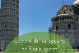 Cómo ir del aeropuerto de Pisa al centro – Italia